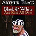 Black and White and Read All Over | Arthur Black