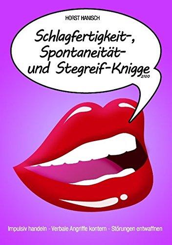 Schlagfertigkeit-, Spontaneität- und Stegreif-Knigge 2100: Impulsiv handeln – Verbale Angriffe kontern – Störungen entwaffnen Taschenbuch – 15. Oktober 2015 Horst Hanisch Books on Demand 3738615415 Briefe