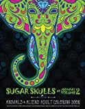 img - for Sugar Skulls At Midnight Volume 2: Animals & Aliens Adult Coloring Book: Unique Gifts For Men & Unique Gifts For Women & Adult Coloring Books Animals ... Mandalas & Cute Coloring & Creative Coloring) book / textbook / text book