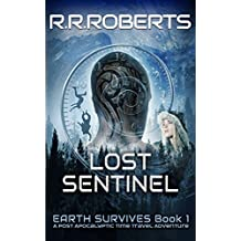 Lost Sentinel: Post-Apocalyptic Time Travel Adventure (Earth Survives Series Book 1)