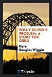 Polly Oliver's Problem; A Story for Girls