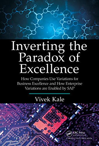 Inverting the Paradox of Excellence: How Companies Use Variations for Business Excellence and How Enterprise Variations Are Enabled by SAP Pdf