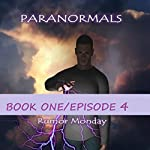 Paranormals Book One, Episode 4 | Rumor Monday