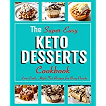 The Super Easy KETO DESSERTS Cookbook: Low-Carb, High-Fat Recipes for Busy People