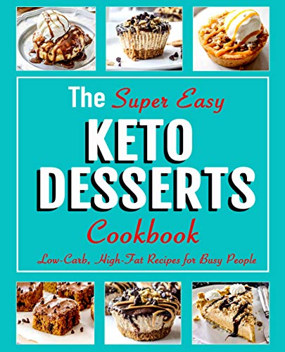 The Super Easy KETO DESSERTS Cookbook: Low-Carb, High-Fat Recipes for Busy People by Leslie Hutchison