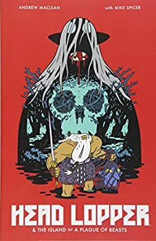 Head Lopper (Vol. 1): The Island or a Plague of Beasts by Andrew MacLean
