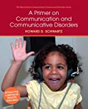 A Primer on Communication and Communicative Disorders 1st Edition