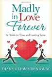 Madly in Love Forever, Diane Denbaum and Lewis Denbaum, 1453611282