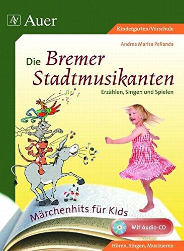 Die Bremer Stadtmusikanten: Erzählen, Singen und Spielen (1. Klasse/Vorschule) (Märchenhits für Kids)