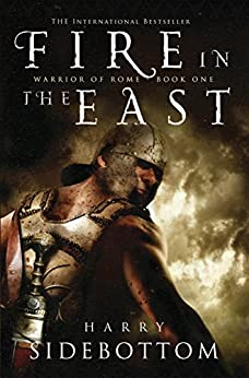 Fire in the East: Warrior of Rome: Book 1 by [Sidebottom, Harry]