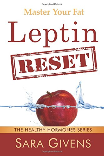 Leptin Reset: 14 Days to Resetting Your Leptin and Turning Your Body Into a Fat-Burning Machine