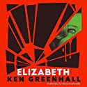 Elizabeth: A Novel of the Unnatural Audiobook by Ken Greenhall Narrated by Becca Grabowski