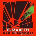 Elizabeth: A Novel of the Unnatural   Ken Greenhall