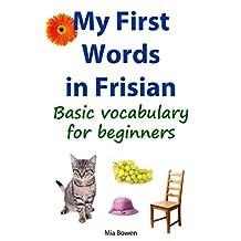 My First Words in Frisian: Basic vocabulary in Frisian (Learn Frisian Book 1)