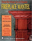 img - for Step-by-step to a Classic Fireplace Mantel by Steve Penberthy (1999-10-01) book / textbook / text book
