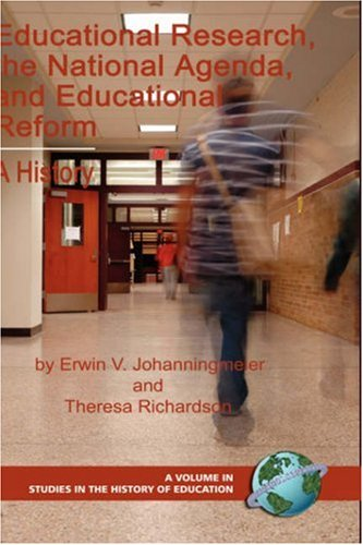 Read Online Educational Research, the National Agenda, and Educational Reform: A History (Hc) (Studies in the History of Education (Hardcover)) ebook
