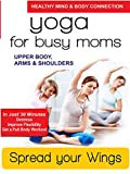Yoga for Busy Moms - Spread Your Wings - Upper Body, Arms & Shoulders