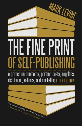 The Fine Print of Self-Publishing, Fifth Edition: A Primer on Contracts, Printing Costs, Royalties, Distribution, E-Books, and Marketing by Bascom Hill Publishing Group