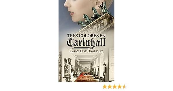 Amazon.com: Tres colores en Carinhall (Spanish Edition) eBook: Carlos Díaz Domínguez: Kindle Store