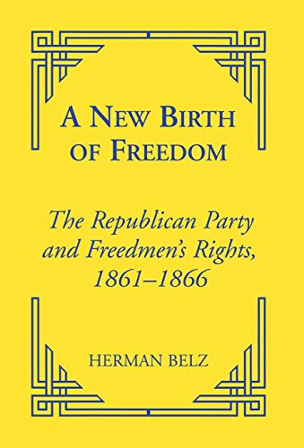 A New Birth of Freedom: The Republican Party and the Freedmen's Rights (Reconstructing America)