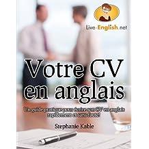 Votre CV en anglais - Un guide pratique pour écrire son CV en anglais rapidement et sans faute! (French Edition)
