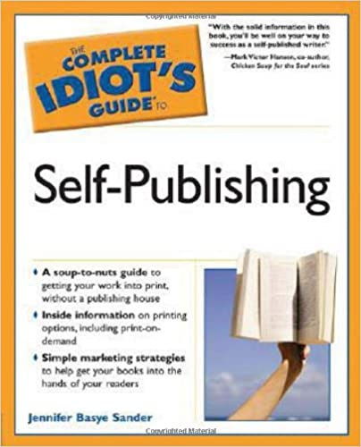 The Complete Idiot's Guide to Self-Publishing: Jennifer Basye ...