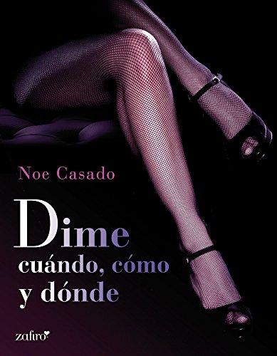 Dime cuándo, cómo y dónde (Spanish Edition)