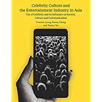 Celebrity Culture and the Entertainment Industry in Asia: Use of celebrity and its influence on society, culture and communication