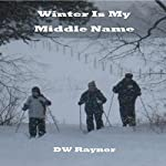 Winter Is My Middle Name   DW Rayner