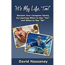 It's My Life Too!: Reclaim Your Caregiver Sanity by Learning When to Say Yes and When to Say No