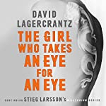 The Girl Who Takes an Eye for an Eye: Continuing Stieg Larsson's Millennium Series | David Lagercrantz,George Goulding - translator