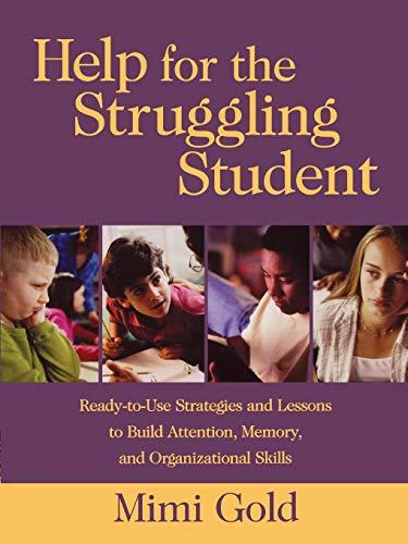 Help for the Struggling Student: Ready-to-Use Strategies and Lessons to Build Attention, Memory, and Organizational ()