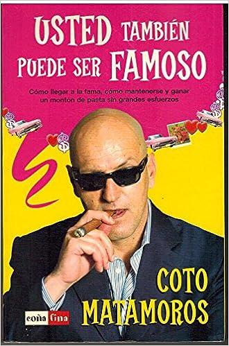 Usted tambien pude ser famoso (Coña Fina): Amazon.es: Coto Matamoros: Libros