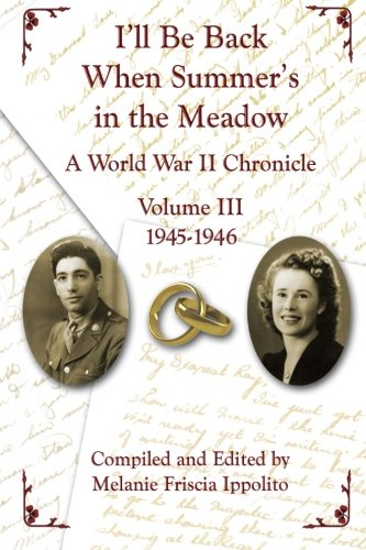 I'll Be Back When Summer's in the Meadow, Volume III: A World War II Chronicle, 1945-1946