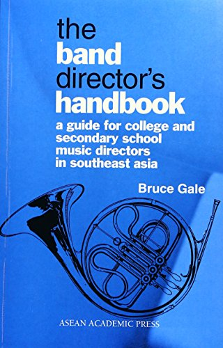 Southeast Asia Handbook - The Band Director's Handbook: A Guide for College & Secondary School Music Directors in Southeast Asia