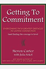 GETTING TO COMMITMENT: Overcoming the 8 Greatest Obstacles to Lasting Connection (And Finding the Courage to Love) Kindle Edition