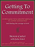 GETTING TO COMMITMENT: Overcoming the 8 Greatest Obstacles to Lasting Connection (And Finding the Courage to Love)