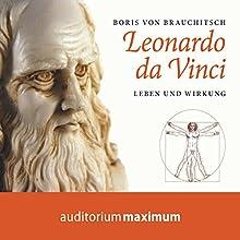 Leonardo da Vinci: Leben und Wirkung Hörbuch von Boris von Brauchitsch Gesprochen von: Uve Teschner