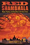 Red Shambhala: Magic, Prophecy, and Geopolitics in the Heart of Asia