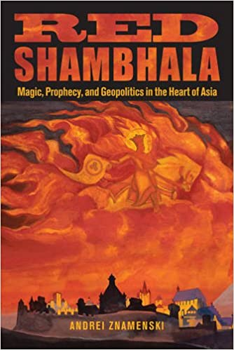 Red Shambhala: Magic, Prophecy, and Geopolitics in the Heart