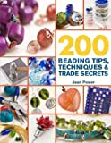 200 Beading Tips Techniques & Trade Secrets An Indispensable Compendium Of Technical Know-How And Troubleshooting Tips (200 Tips Techniques & Trade Secrets) 200 Beading Tips Techniques & Trade Secrets