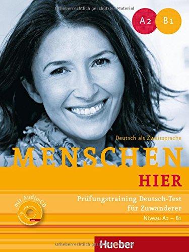 Menschen hier: Niveau A2 - B1.Deutsch als Zweitsprache / Prüfungstraining Deutsch-Test für Zuwanderer mit Audio-CD