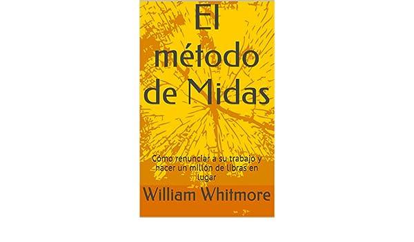 El método de Midas: Cómo renunciar a su trabajo y hacer un millón de libras en lugar (Por Stuart Goldsmith nº 1) (Spanish Edition) - Kindle edition by ...