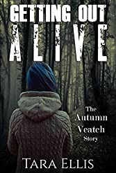 Getting Out Alive: The Autumn Veatch Story (True Stories of Survival Book 1)