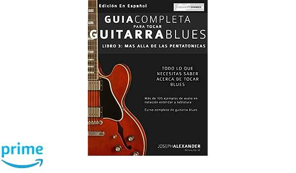 Guía completa para tocar guitarra blues: Más allá de las pentatónicas (Spanish Edition): Mr Joseph Alexander, Ms María Julieta Pallero: 9781911267133: ...