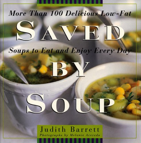 Saved By Soup: More Than 100 Delicious Low-Fat Soups To Eat And Enjoy Every Day cover