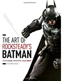 The Art of Rocksteady's Batman: Arkham Asylum, Arkham City & Arkham Knight (Batman Arkham Trilogy)