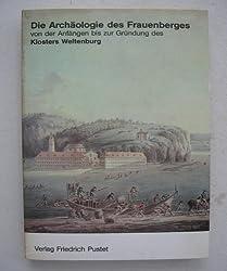 Die Archaologie des Frauenberges von den Anfangen bis zur Grundung des Klosters Weltenburg (German Edition)