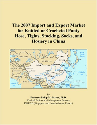 - The 2007 Import and Export Market for Knitted or Crocheted Panty Hose, Tights, Stocking, Socks, and Hosiery in China