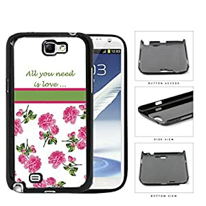 All You Need Is Love Quote With Pink Roses Hard Plastic Snap On Cell Phone Case Samsung Galaxy Note 2 II N7100